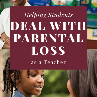 How Teachers Can Help Students Who Have Lost A Parent