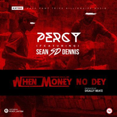 "percy-–-""when-money-no-dey""-ft"