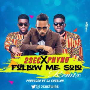 2sec-ft-phyno-follow-me-solo-remix