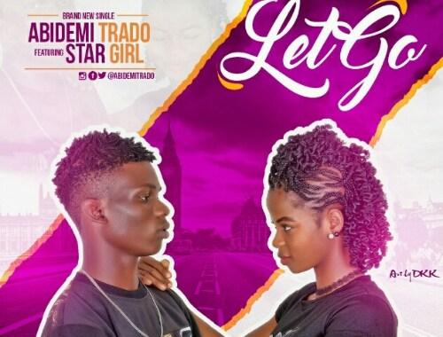Music: Abidemi Trado ft. Star Girl – Let Go (Prod. Gem)