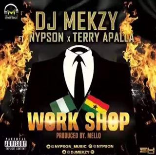 Download MP3: DJ MEKZY FT. NYPSON & TERRY APALA – WORK SHOP