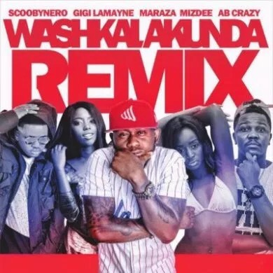 "Download MP3: ScoobyNero – ""Washkalakunda"" (Remix) ft. Maraza, AB Crazy, Gigi Lamayne & MizDee"