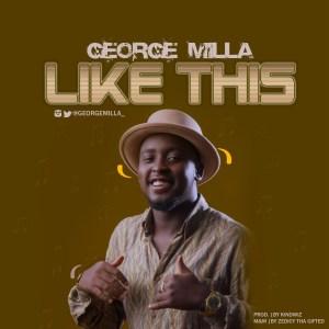 "GeorgeMilla - ""Like This"""