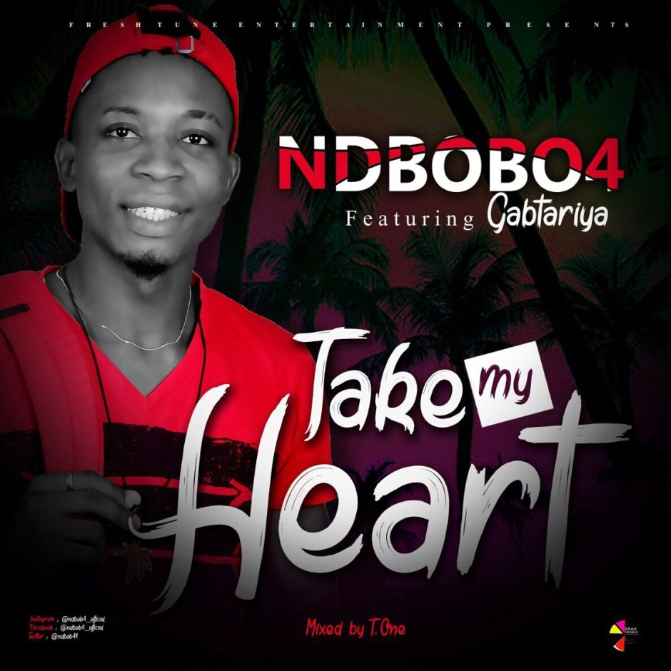 MUSIC: Ndbobo4 - Take My Heart Ft. Gabtraiya