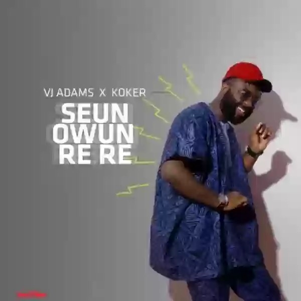"Download MP3: VJ Adams ft. Koker – ""Seun Rere"""