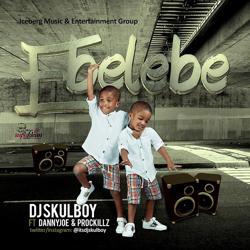 MUSIC: DJ Skulboy Ft Dannyjoe & Prosckillz - Ebelebe