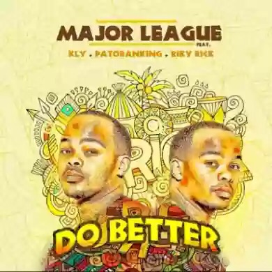 DOWNLOAD MP3: MAJOR LEAGUE DJZ FEAT. PATORANKING, RIKY RICK & KLY – DO BETTER