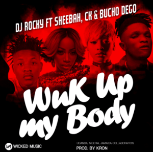DJ ROCKY FT SHEEBAH, CK & BUCHO DEGO - WUK UP MY BODY