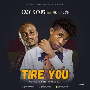 Jozycyrus Ft M.K & Toz`B - Tire You