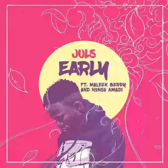 Download MP3: Juls – Early ft. Maleek Berry & Nonso Amadi