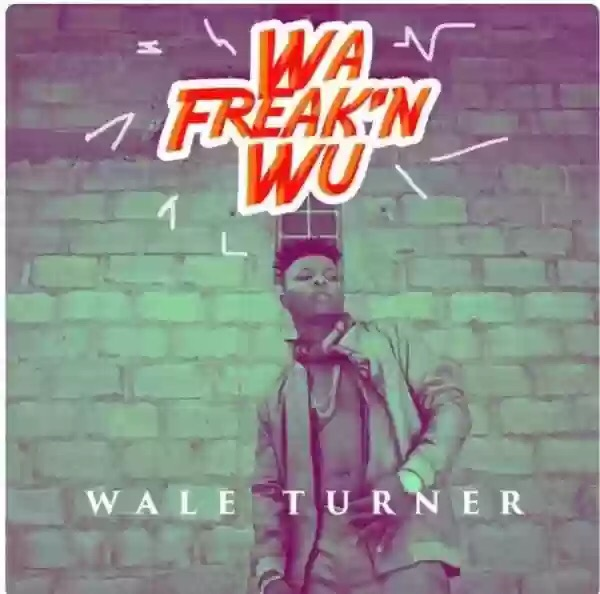 "WALE TURNER – ""WA FREAK'N WU"""