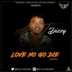 Music: Dizzy - Love No Go Die Cover (Isn't it!)