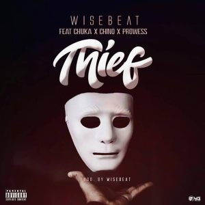 WISEBEATZ ft CHUKA X CHINO X PROWESS - THIEF