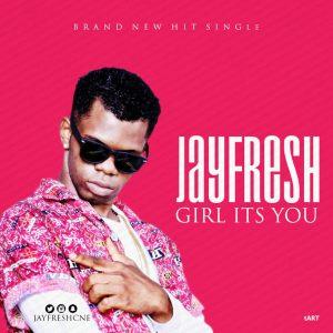 Music: Jayfresh – Girl Its You