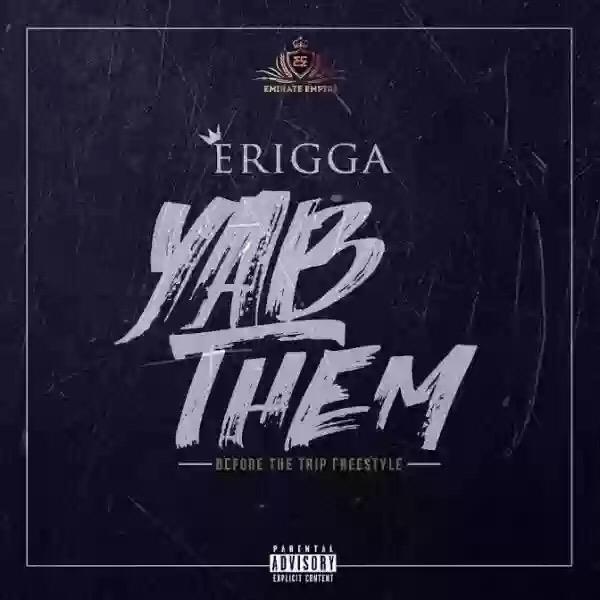 ERIGGA – YAB THEM (BEFORE THE TRIP)