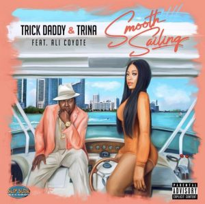 Download Trick Daddy & Trina – Smooth Sailing Ft Ali Coyote