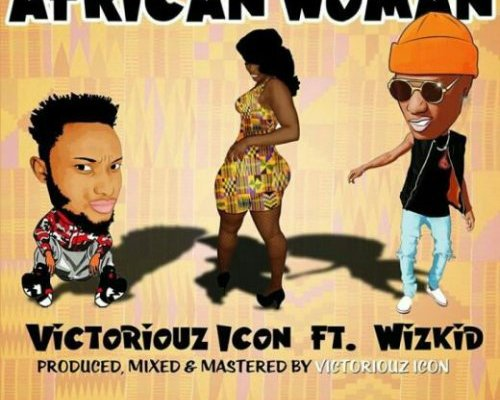 Download VICTORIOUZ ICON FT. WIZKID – AFRICAN WOMAN mp3