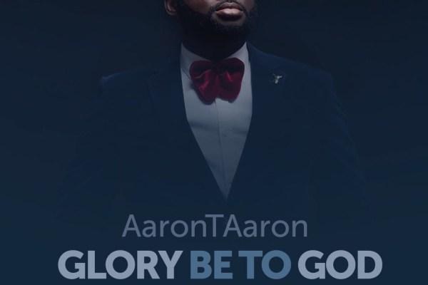 Aaron T Aaron - Glory Be To God