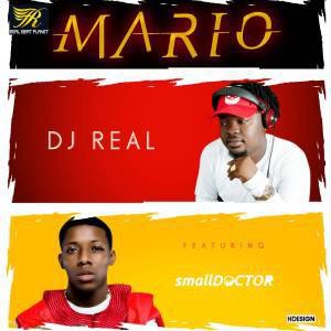 DJ REAL FT SMALL DOCTOR – MARIO