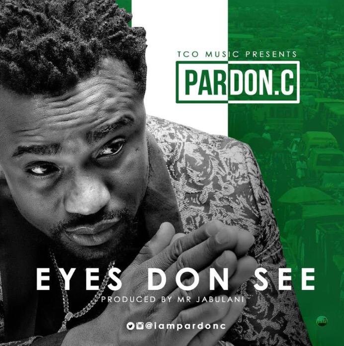 Pardon C – Eyes Don See + Lyrics