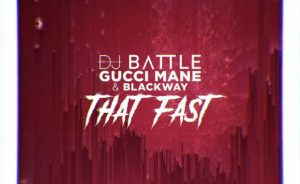 DJ Battle & Gucci Mane Ft. Blackway – That Fast