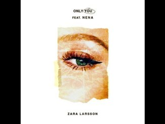 Zara Larsson Ft. Nena – Only You mp3 song