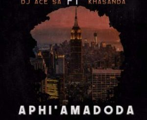 Download DJ Ace SA Ft. Khasanda – Aphi'Amadoda