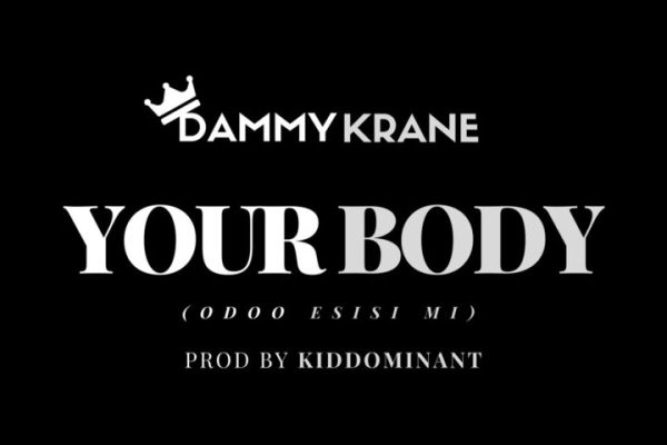 Dammy Krane – Your Body (Odoo Esisi Mi)