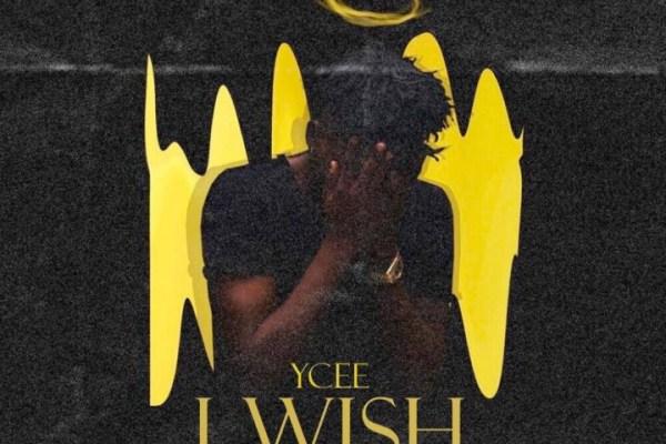 Download Ycee – I Wish