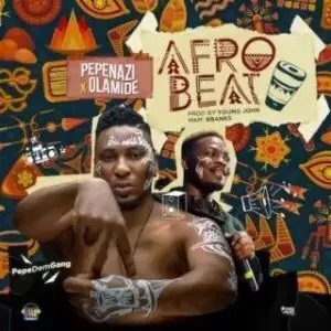 Download Pepenazi Ft. Olamide – Afrobeat