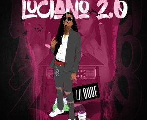 Download Lil Dude – Luciano 2.0