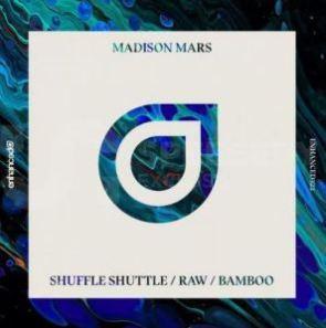 Madison Mars — Shuffle Shuttle / Raw / Bamboo [EP]