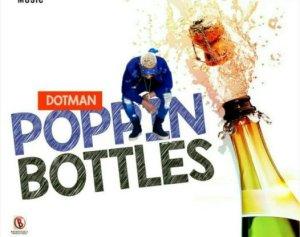 Download Dotman – Poppin Bottles