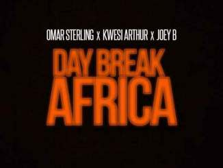 Download Omar Sterling x Kwesi Arthur x Joey B – Day Break Africa