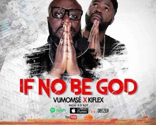 Vumomsé - If No Be God Ft. Kiflex