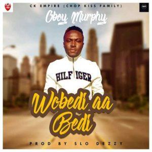 Download Oboy Murphy – Wobedi aa Bedi
