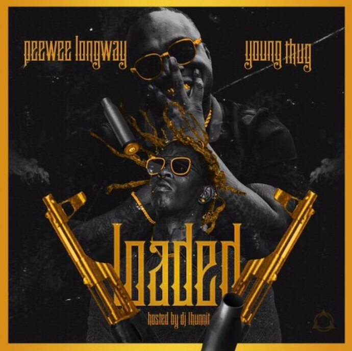 Peewee Longway & Young Thug - Loaded (Mixtape)