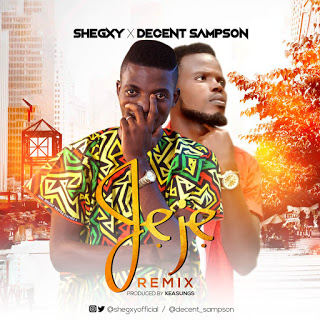Music: Shegxy X Decent Sampson – Jeje Remix
