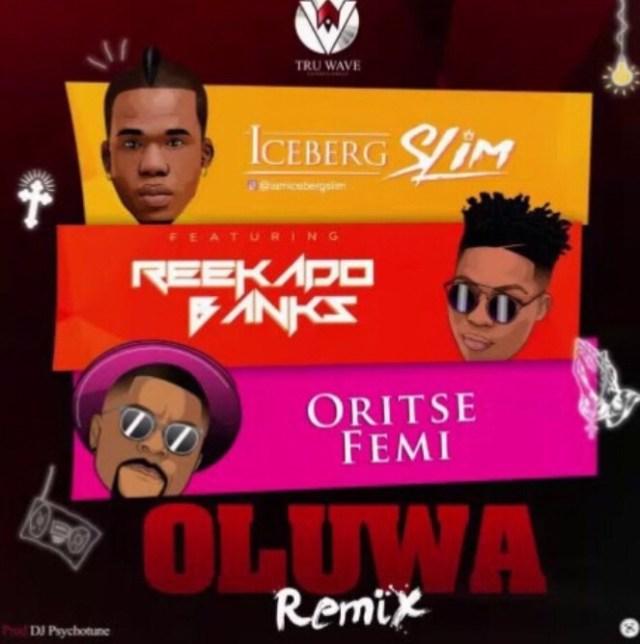 Iceberg Slim - Oluwa Remix ft. Reekado Banks & Oritse femi mp3 download