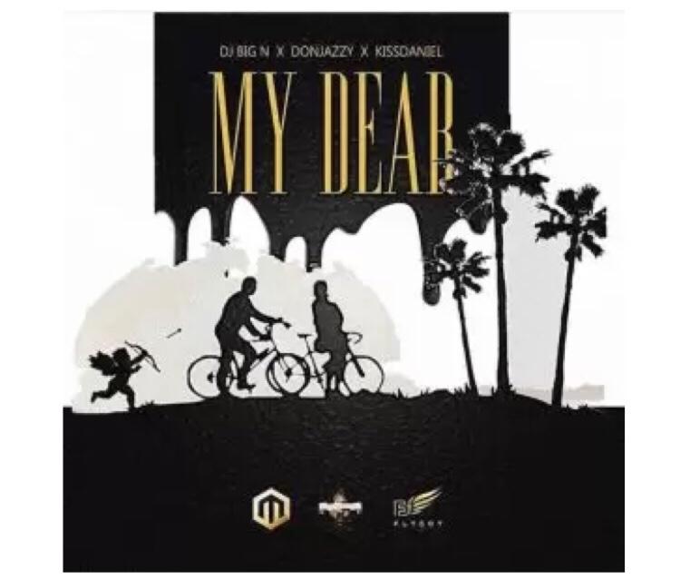 DJ Big N ft. Don Jazzy & Kiss Daniel – My Dear mp3 download