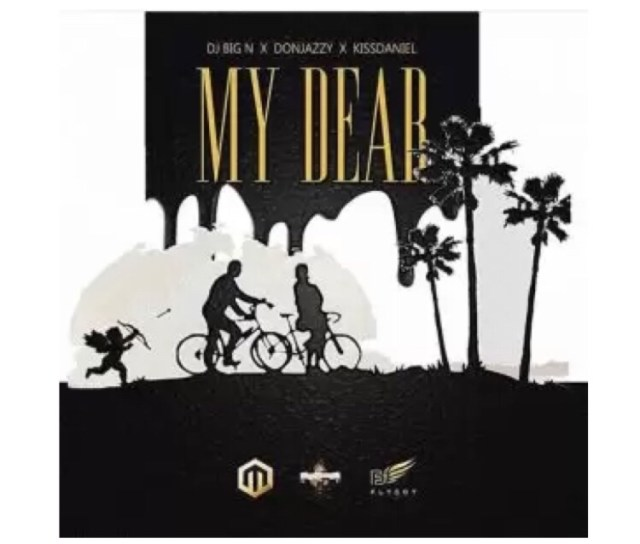 DJ Big N ft. Don Jazzy & Kiss Daniel – My Dear mp3 download
