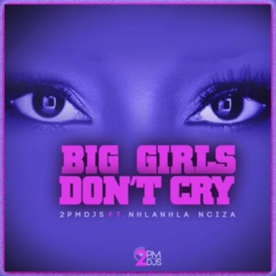 2PM DJs – Big Girls Don't Cry ft. Nhalnhla Nciza