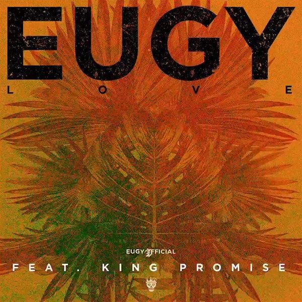 Eugy Ft. King Promise – L.O.V.E (Song)
