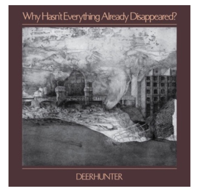 Deerhunter – Why Hasn't Everything Already Disappeared?