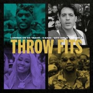 London On Da Track & G-Eazy – Throw Fits ft. City Girls & Juvenile