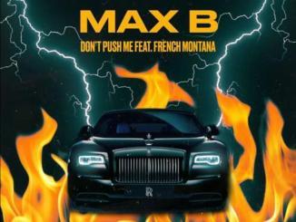 Max B - Don't Push Me Ft. French Montana