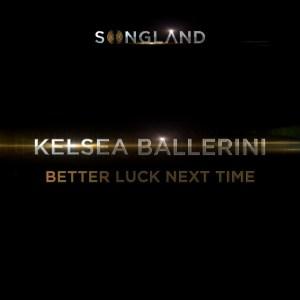 Kelsea Ballerini – Better Luck Next Time