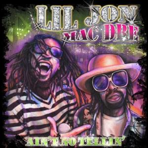 Lil Jon & Mac Dre - Ain't No Tellin'
