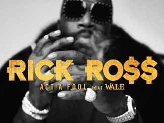 Rick Ross – Act a Fool ft. Wale