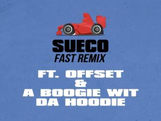 Sueco The Child - Fast Ft. Offset & A Boogie Wit Da Hoodie
